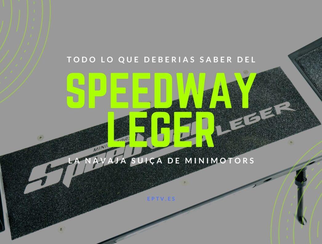 Speedway Leger – La «navaja Suiza» de Minimotors