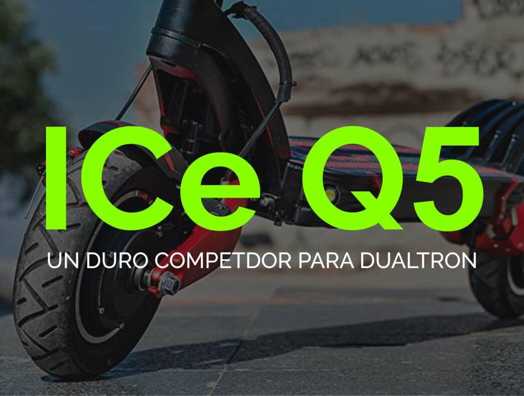 ICe Q5: Un duro competidor para la familia Dualtron
